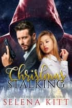 Christmas Stalking ebook by Selena Kitt