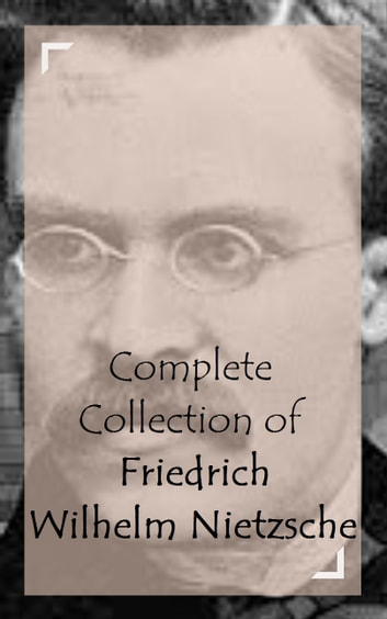 Complete Collection of Friedrich Wilhelm Nietzsche ebook by Friedrich Wilhelm Nietzsche