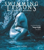 Swimming Lessons - Nature's Mothers--Sea Lions ebook by The Wyland Foundation,Steve Creech