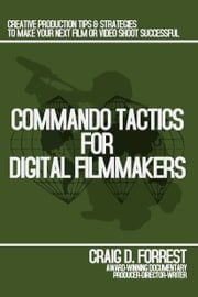 Commando Tactics for Digital Filmmakers ebook by Craig D. Forrest