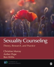 Sexuality Counseling - Theory, Research, and Practice ebook by Christine E. (Elizabeth) Murray,Dr. Amber L. Pope,Benjamin T. (Tinsley) Willis