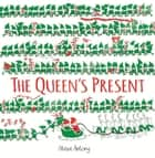 The Queen's Present ebook by Steve Antony
