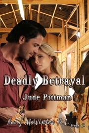 Deadly Betrayal - Kelly McWinter PI ebook by Jude Pittman,Jamie Hill