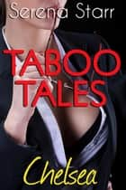 Taboo Tales - Chelsea (Student + Professor Erotica Story) ebook by Serena Starr