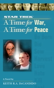 A Star Trek: The Next Generation: Time #9: A Time for War, A Time for Peace ebook by Keith R. A. DeCandido
