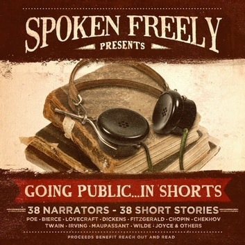 Going Public … in Shorts! - Complete Collection audiobook by various authors,James Joyce,Philip K. Dick,Robert E. Howard,Henry Cuyler Bunner,Oscar Wilde,Mark Twain,Richard Jeffries,O. Henry,Kate Chopin,Virginia Woolf,Abraham Lincoln,Sherwood Anderson,Ambrose Bierce,Jack London,Gertrude Atherton,M. R. James,Edgar Allan Poe,Charles Dickens,Joe Archibald,Anton Chekhov,W. W. Jacobs,Guy de Maupassant,Louisa May Alcott,F. Scott Fitzgerald,Saki,Andrew Lang,Robert W. Chambers,Washington Irving,Giovanni Boccaccio,Charlotte Perkins Gilman,Hans Christian Andersen