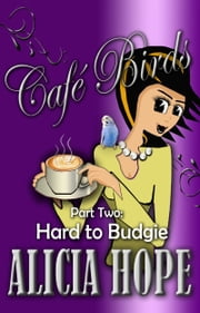 Cafe Birds: Hard to Budgie ebook by Alicia Hope