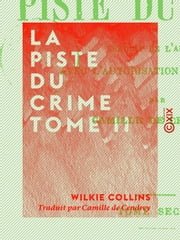 La Piste du crime - Tome II ebook by Wilkie Collins, Camille de Cendrey