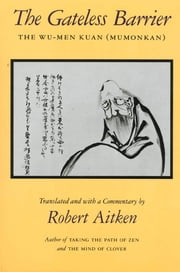 The Gateless Barrier - The Wu-Men Kuan (Mumonkan) ebook by Robert Aitken