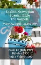 English Norwegian Spanish Bible - The Gospels - Matthew, Mark, Luke & John - Basic English 1949 - Bibelen 1930 - Reina Valera 1909 ebook by TruthBeTold Ministry, Joern Andre Halseth, Samuel Henry Hooke