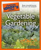 The Complete Idiot's Guide to Vegetable Gardening ebook by Carl Price,Daria Bowman