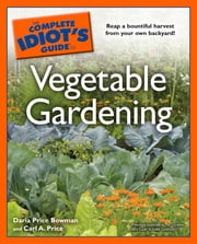 The Complete Idiot's Guide to Vegetable Gardening ebook by Daria Bowman,Carl A. Price