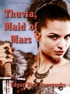 Thuvia, Maid of Mars ebook by Edgar Rice Burroughs