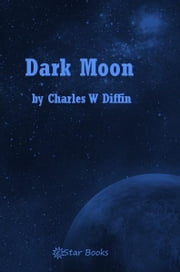 Dark Moon ebook by Charles W Diffin