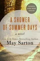 A Shower of Summer Days - A Novel 電子書籍 by May Sarton
