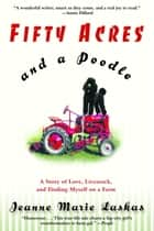 Fifty Acres and a Poodle ebook by A Story of Love, Livestock, and Finding Myself on a Farm