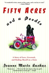 Fifty Acres and a Poodle - A Story of Love, Livestock, and Finding Myself on a Farm ebook by Jeanne Marie Laskas