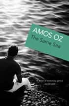 The Same Sea ebook by Amos Oz