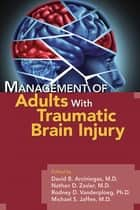 Management of Adults With Traumatic Brain Injury ebook by David B. Arciniegas, Nathan D. Zasler, Rodney D. Vanderploeg,...