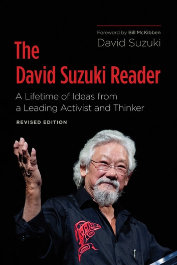 The David Suzuki Reader - A Lifetime of Ideas from a Leading Activist and Thinker ebook by David Suzuki