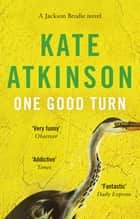 One Good Turn - (Jackson Brodie) ebook by Kate Atkinson