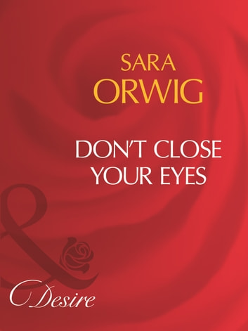 Don't Close Your Eyes (Mills & Boon Desire) ebook by Sara Orwig