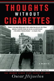 Thoughts without Cigarettes - A Memoir ebook by Oscar Hijuelos