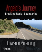 Angela's Journey - Breaking Racial Boundaries ebook by Lawrence Matsaneng