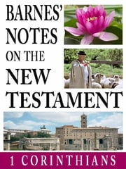 Barnes' Notes on the New Testament-Book of 1st Corinthians ebook by Albert Barnes