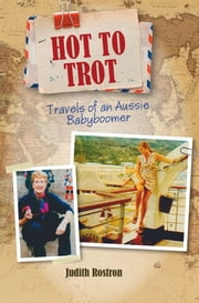Hot to Trot - Travels of an Aussie Babyboomer ebook by Judith Rostron