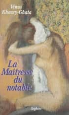 La Maîtresse du notable ebook by Vénus Khoury-Ghata
