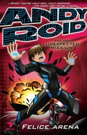 Andy Roid and the Unexpected Mission - Andy Roid Book 7 ebook by Felice Arena