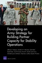 Developing an Army Strategy for Building Partner Capacity for Stability Operations ebook by Jefferson P. Marquis,Jennifer D. P. Moroney,Justin Beck,Derek Eaton,Scott Hiromoto