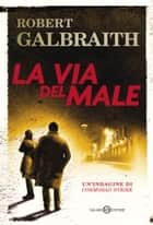 La via del male - Le indagini di Cormoran Strike eBook by Robert Galbraith, J.K. Rowling