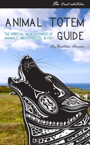 Animal Totem Guide 2nd Edition: The Spiritual Magical Powers of Mammals, Birds, Insects, & Fish ebook by Kristina Benson