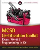 MCSD Certification Toolkit (Exam 70-483) ebook by Tiberiu Covaci,Rod Stephens,Vincent Varallo,Gerry O'Brien