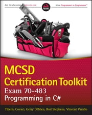 MCSD Certification Toolkit (Exam 70-483) - Programming in C# ebook by Tiberiu Covaci, Rod Stephens, Vincent Varallo,...