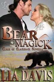 Bear Magick - Bears of Blackrock, #2 ebook by Lia Davis