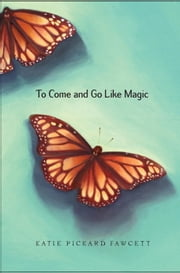 To Come and Go Like Magic ebook by Katie Pickard Fawcett