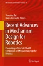 Recent Advances in Mechanism Design for Robotics ebook by Shaoping Bai,Marco Ceccarelli