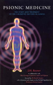 Psionic Medicine - The Study and Treatment of the Causative Factors in Illness ebook by J H Reyner