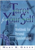 Tarot For Your Self, Second Edition - A Workbook for Personal Transformation ebook by Mary K.Greer