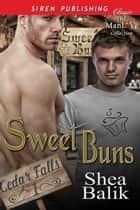 Sweet Buns ebook by Shea Balik