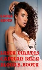 Lusty Pirates Captian Billy Blood's Booty ebook by Laura Knots