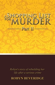 A Shopping List for Murder - Part II - Robyn's story of rebuilding her life after a serious crime ebook by Robyn Beveridge