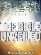 The Bible Unveiled ebook by M. M. Mangasarian