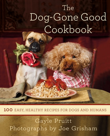 The Dog-Gone Good Cookbook - 100 Easy, Healthy Recipes for Dogs and Humans eBook by Gayle Pruitt