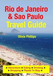 Rio de Janeiro & Sao Paulo Travel Guide - Attractions, Eating, Drinking, Shopping & Places To Stay ebook by Olivia Phillips