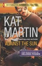 Against the Sun & Veiled Intentions - Against the Sun ebook by Kat Martin, Delores Fossen