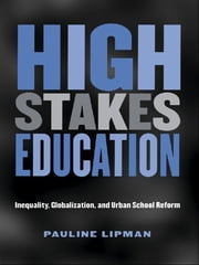 High Stakes Education - Inequality, Globalization, and Urban School Reform ebook by Pauline Lipman